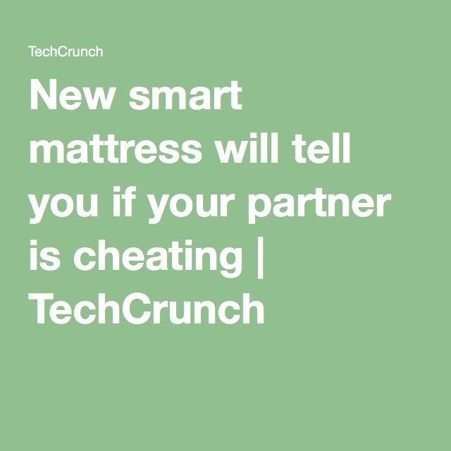 New smart mattress will tell you if your partner is cheating   TechCrunch
