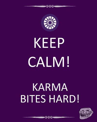 Keep Calm Karma Bites Hard Funny Keep Calm Quotes Keep Calm