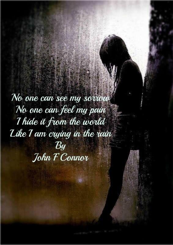 Nessuno vede la mia tristezza, nessuno vede il mio dolore. Lo nascondo dal mondo come se stessi piangendo nella pioggia