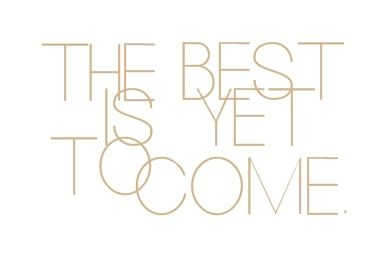 Always remember; the best is yet to come