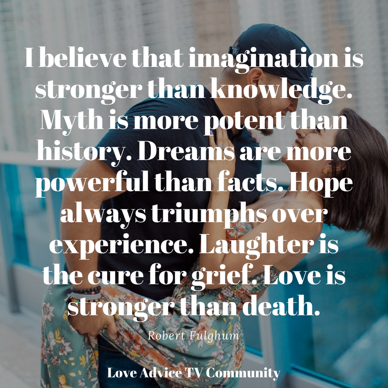 a8445de6df Myth is more potent than history. Dreams are more powerful than facts. Hope  always triumphs over experience. Laughter is the cure for grief.