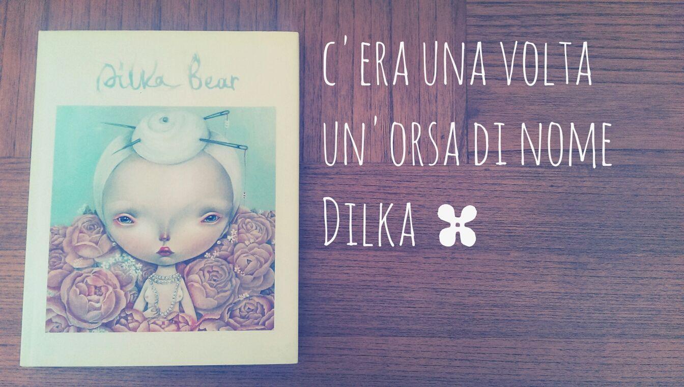 ★ Dilka Bear. l mondo di Dilka racchiuso in 150 pagine a colori ★ Logos edizioni★