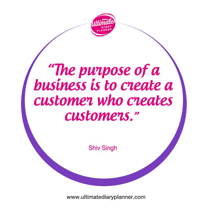 """The purpose of business is to create a customer who"