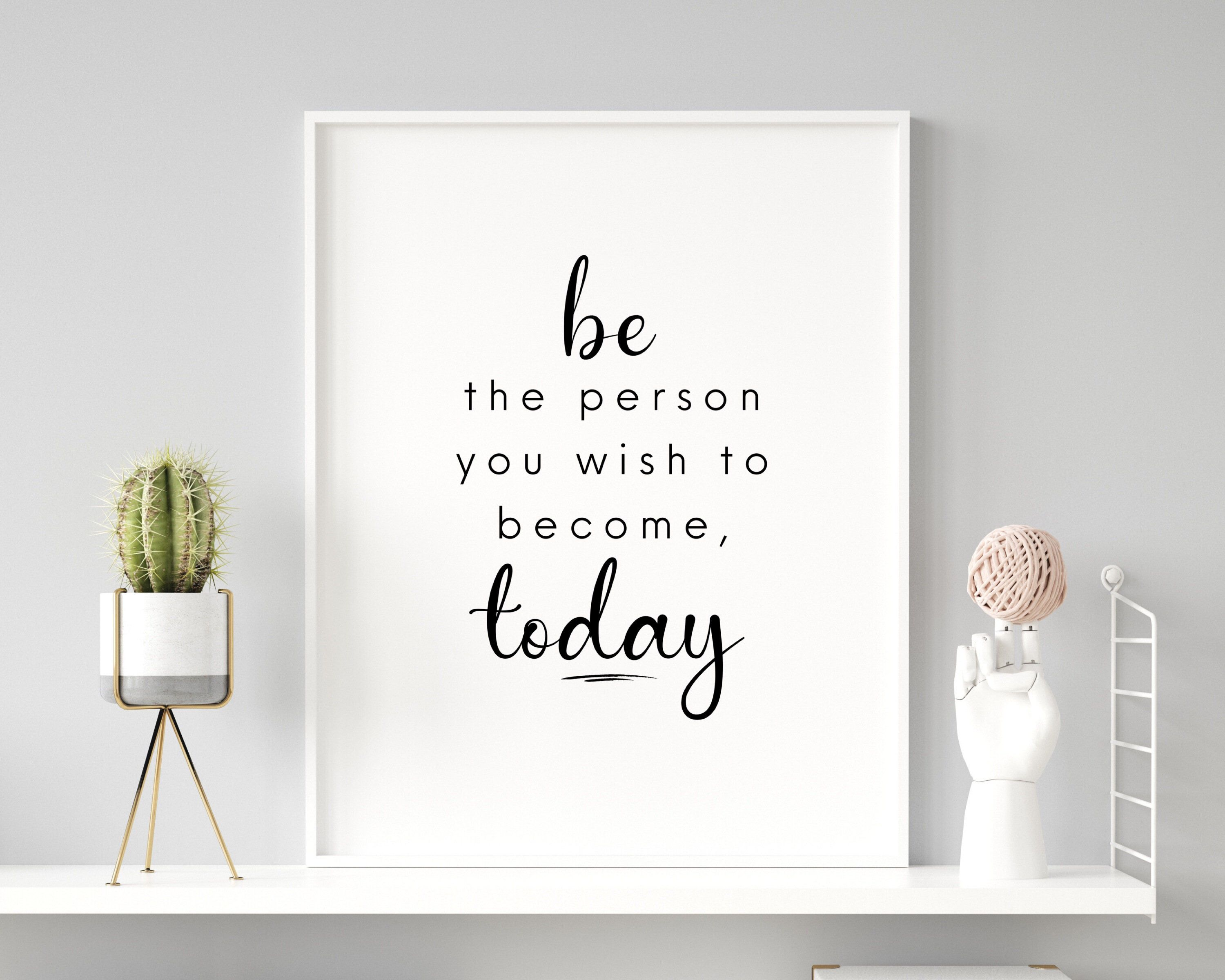 Be the person you wish to become today Motivational Quote   Etsy