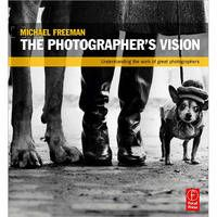 Focal Press   Book: The Photographer's Vision: Understanding and Appreciating Great Photography