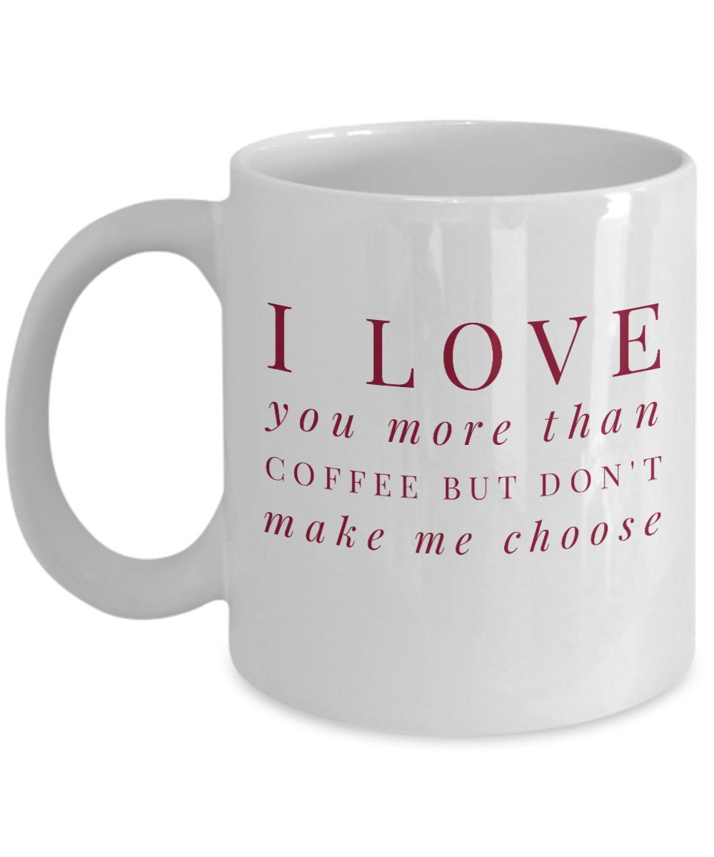 Funny quote mugI love you more than coffee Love you