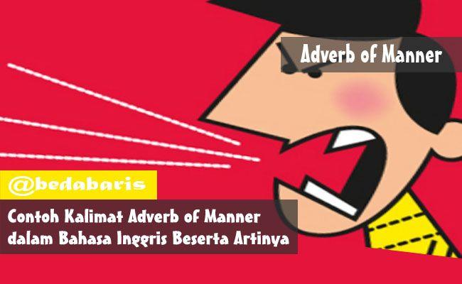 Contoh Kalimat Adverb Of Manner Dalam Bahasa Inggris Beserta Artinya Bahasa Inggris Belajar Belajar Bahasa Inggris