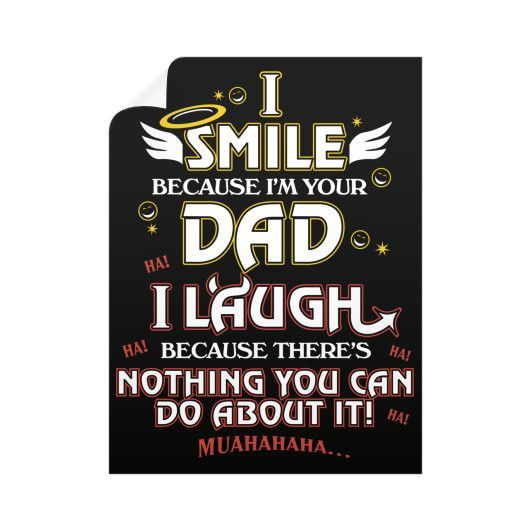 """I smile, Dad, I laugh, Because there's nothing you can do about it!"" Wall Decals"