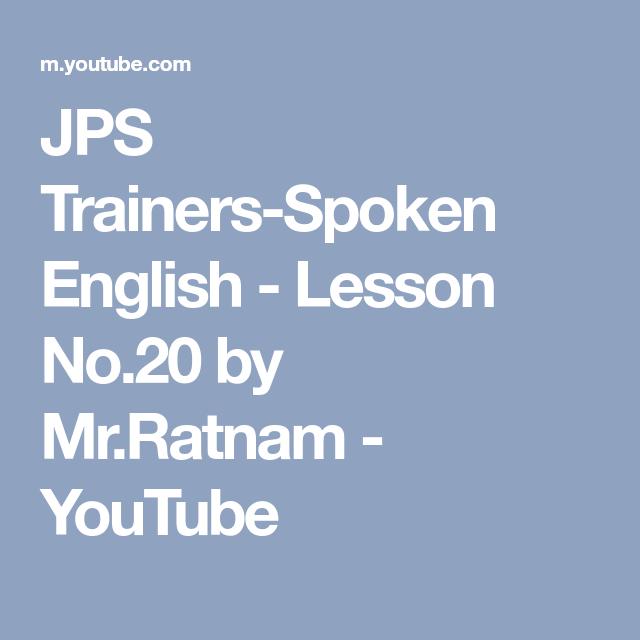 Jps Trainers Spoken English Lesson No 20 By Mr Ratnam Youtube English Lessons English Vocabulary Words Teaching English Grammar