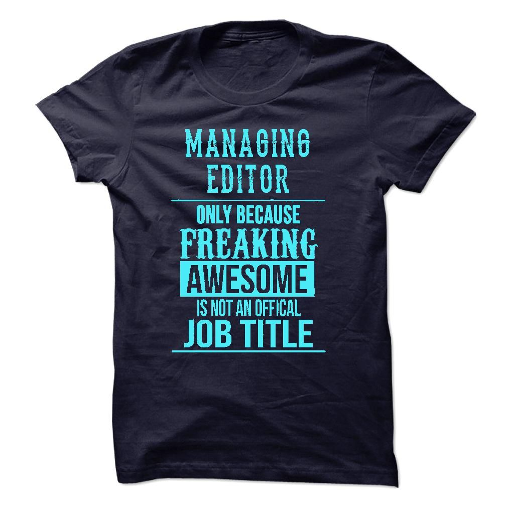 Managing Editor  Managing Editor Only Because Freaking Awesome Is