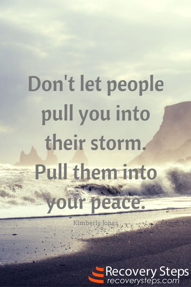 Motivational Quotes: Don't let people pull you into their storm. Pull them into your peace. Follow: https://www.pinterest.com/RecoverySteps/