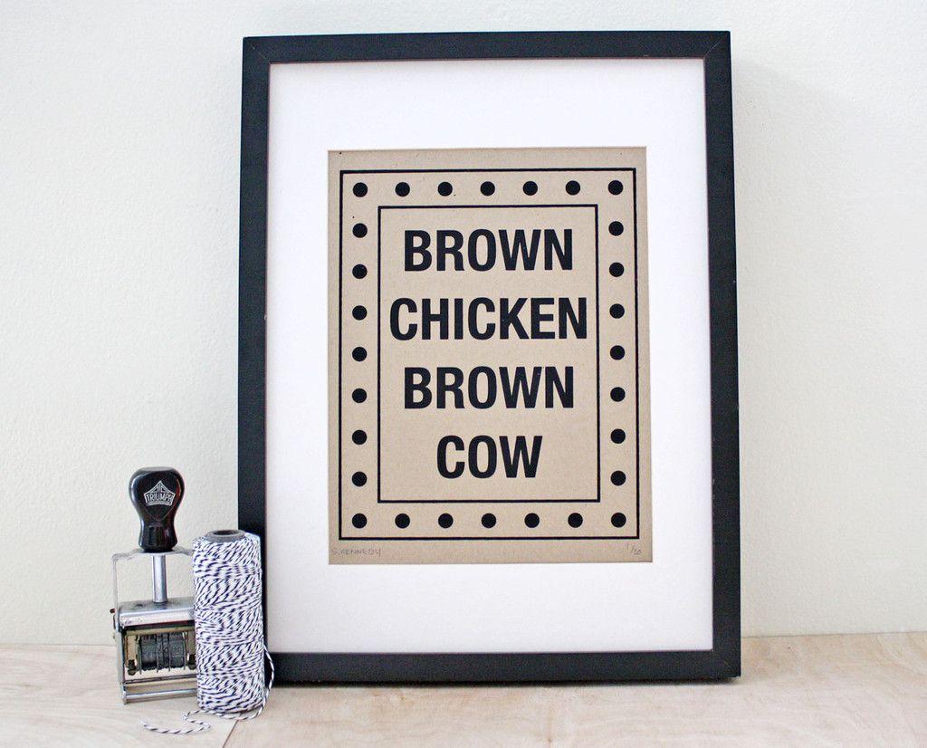 BROWN CHICKEN BROWN COW SCREENPRINT   Print, print, print, print ...
