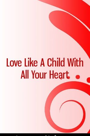 Love Like A Child With All Your Heart  #relationships  #breakup #movies