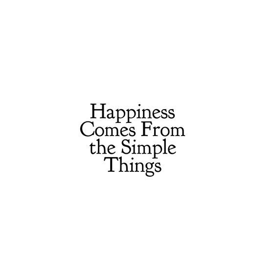 Very True Happiness Comes From The Simple Things L Loe Inspirational Words Simple Quotes Inspirational Quotes