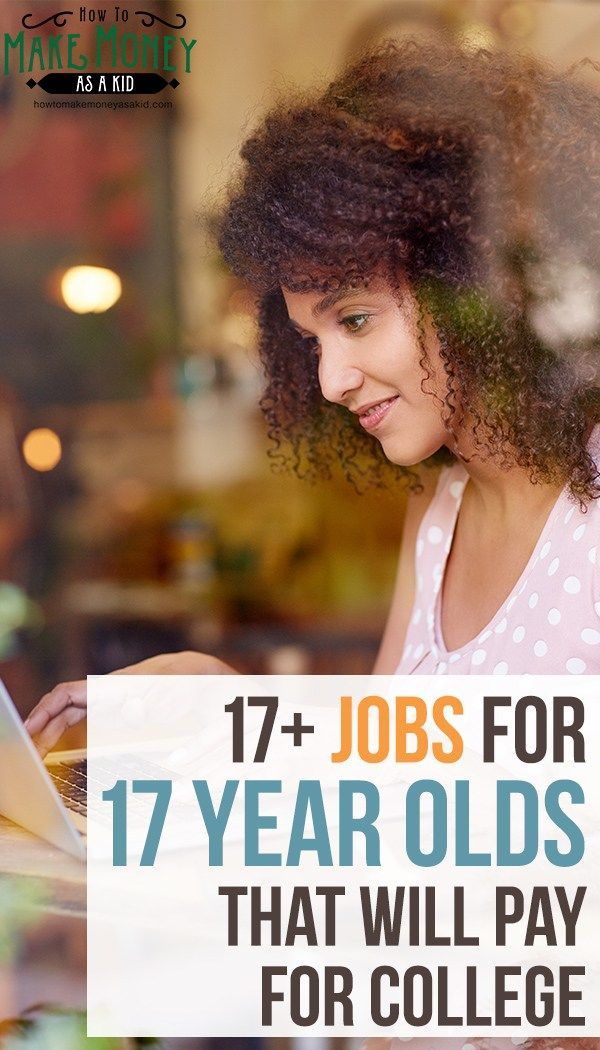 17+ Jobs for 17 Year Olds that will Pay for College Jobs For Teens