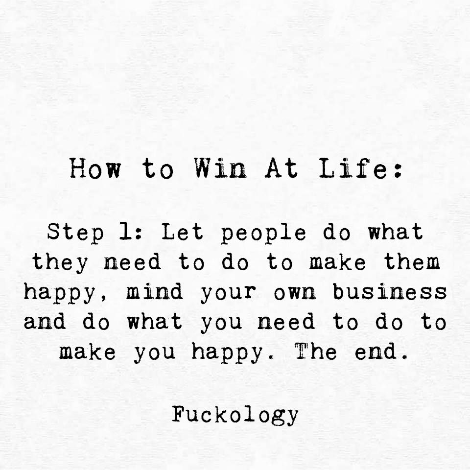 Mind your own business and do what you need to do to make you happy. The end.