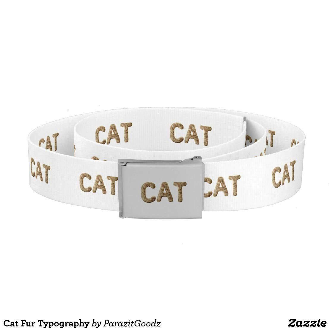 Typography Belt  If you are addicted to soft and relaxing cats you will always feel your little friend with this typographical design consisting of letters from the cats...