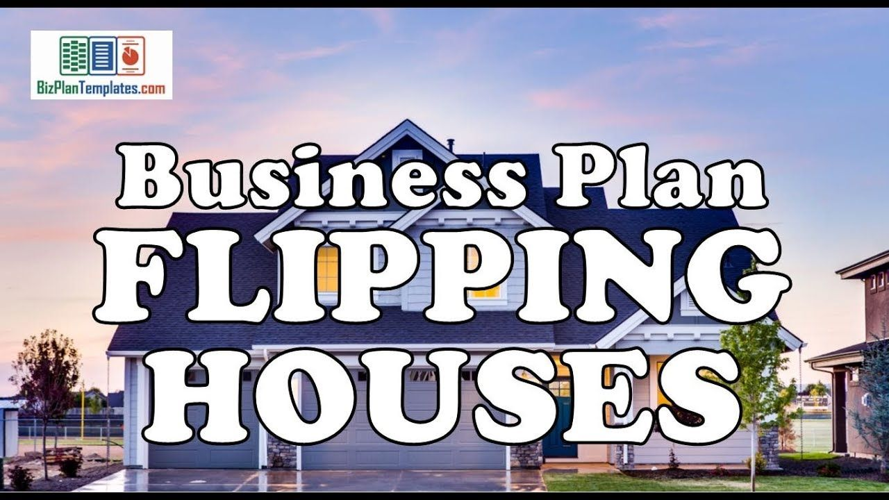 BUSINESS PLAN FOR FLIPPING HOUSES Flipping houses