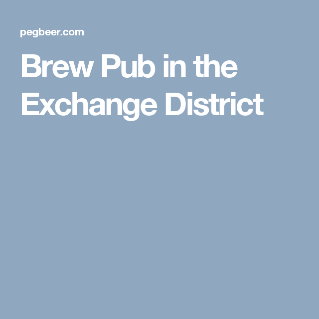 Brew Pub in the Exchange District
