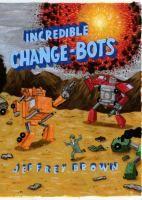 Incredible Change-Bots by Jeffrey Brown