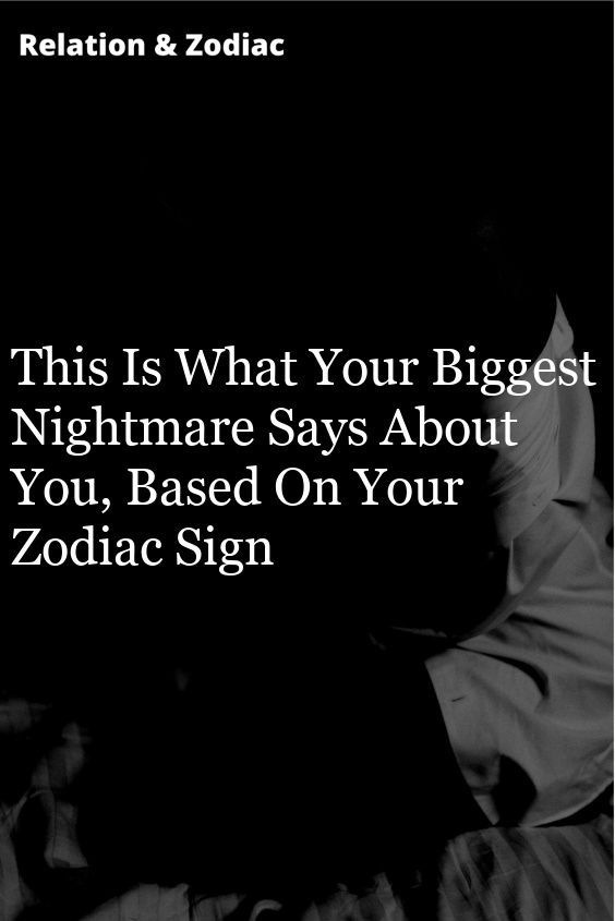 The Nightmare You Have Most, Based On Your Zodiac Sign