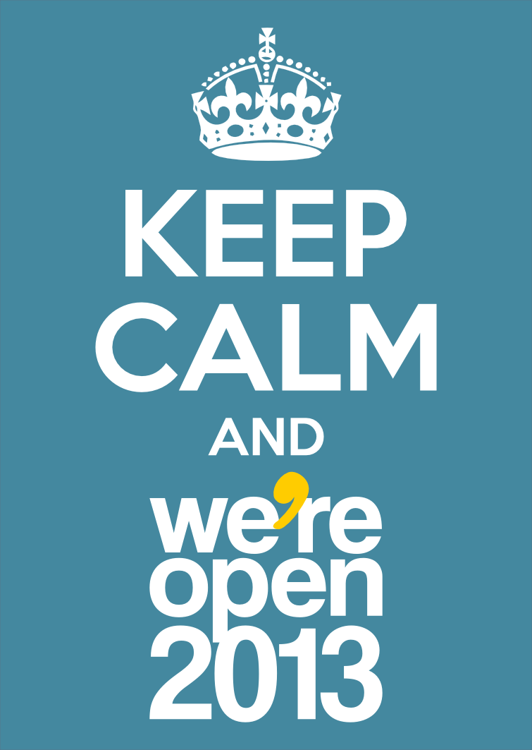 #WE13 Keep Calm and We're Open 2013