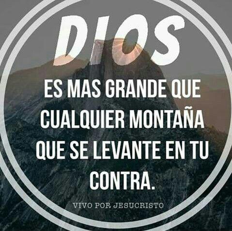 DIOS es mas grande que cualquier montaña que se levante en tu contra.