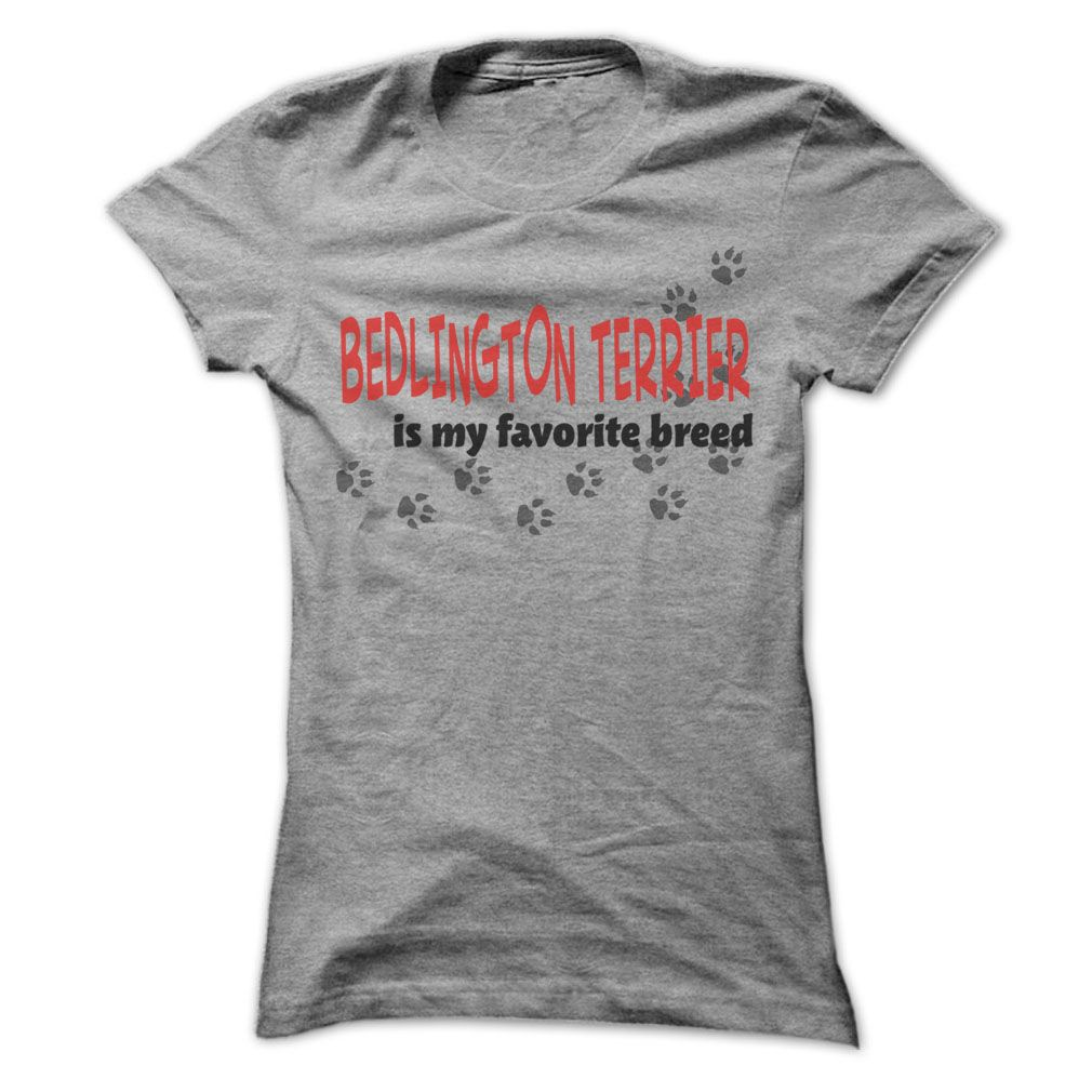 Bedlington Terrier Is My favorite breed - Awesome Shirt !