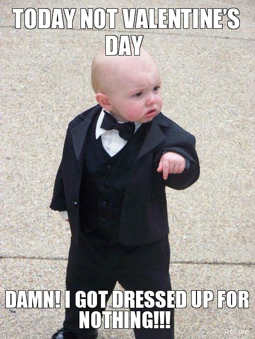 Too Early For Valentines Day Valentine Dressedup Meme Babygodfather Teacher Memes Baby Memes Classroom Memes