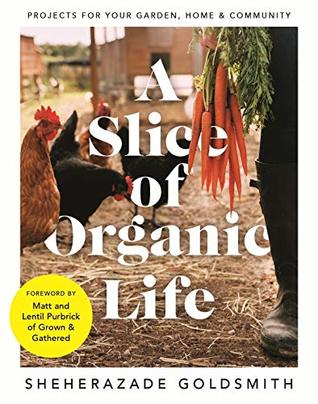 A Slice of Organic Life Projects for Your Garden, Home