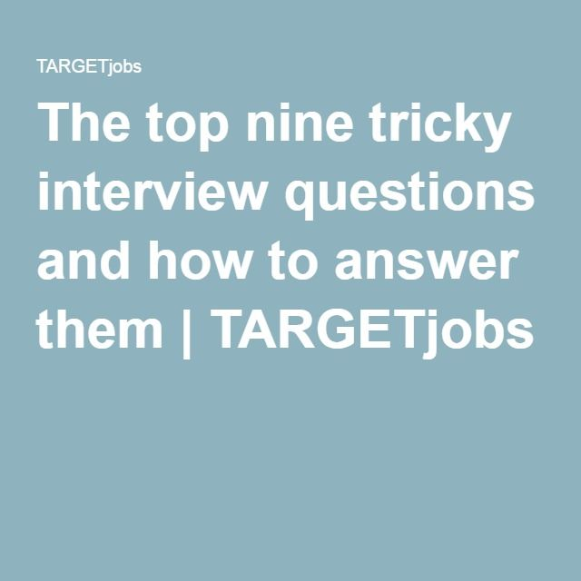 The top nine tricky interview questions and how to answer ...