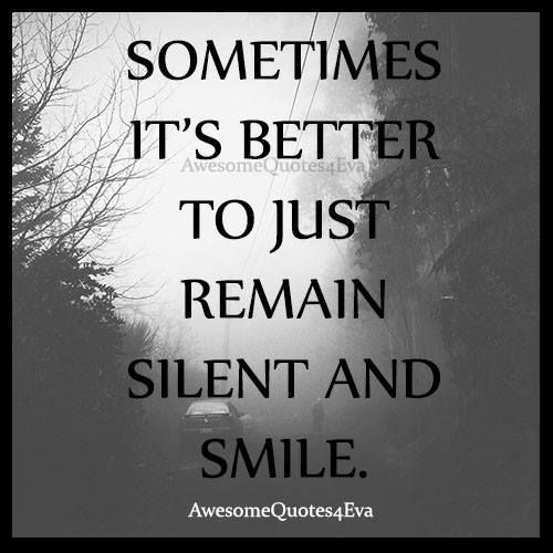 Sometimes It S Better To Just Remain Silent And Smile Wisdom Quotes Meaningful Quotes Kindness Quotes