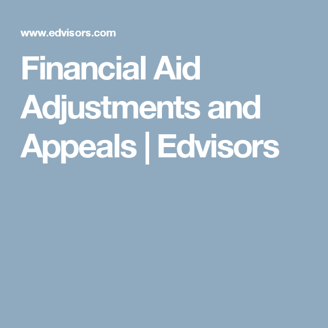 Financial Aid Adjustments And Appeals Edvisors Financial Aid Financial Aid For College College Apps