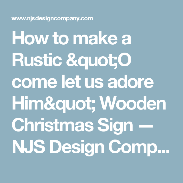 """How to make a Rustic """"O come let us adore Him"""" Wooden Christmas Sign — NJS Design Company"""