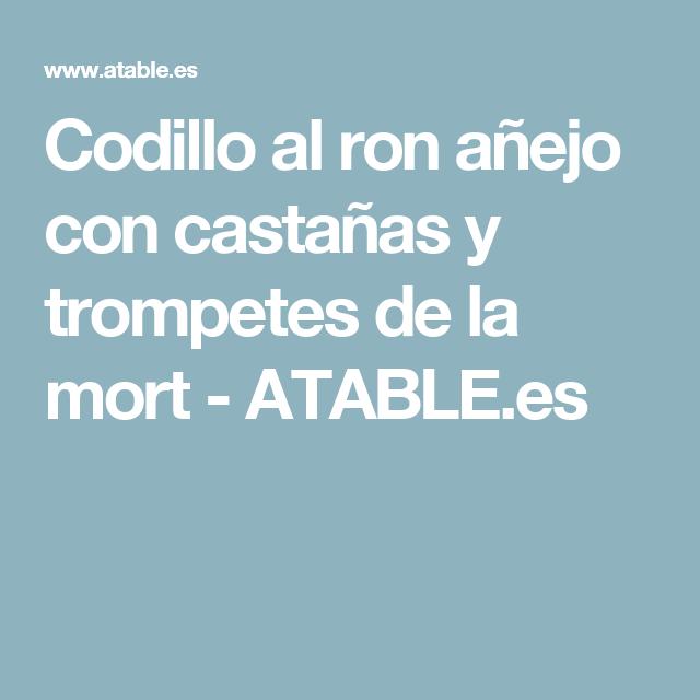 Codillo al ron añejo con castañas y trompetes de la mort - ATABLE.es