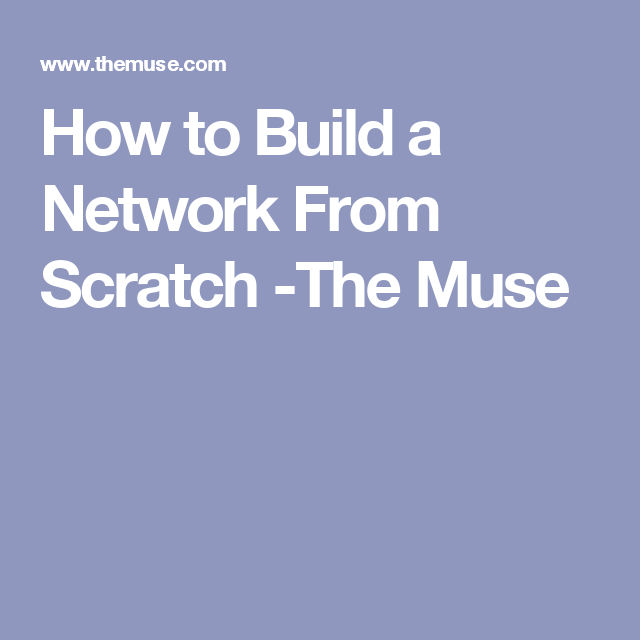 How to Build a Network From Scratch -The Muse