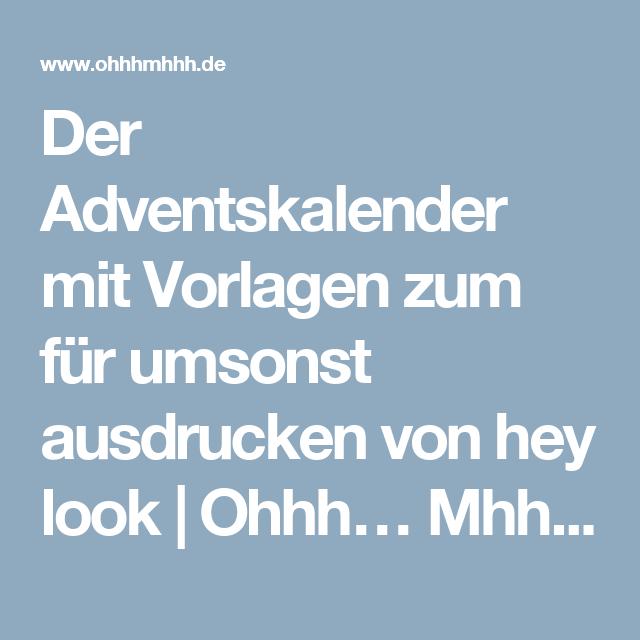 Der Adventskalender mit Vorlagen zum für umsonst ausdrucken von hey look | Ohhh… Mhhh…