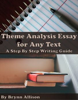 theme analysis essay step by step writing guide for use any  theme analysis essay step by step writing guide for use any text this resource is designed to guide students step by step through the process of