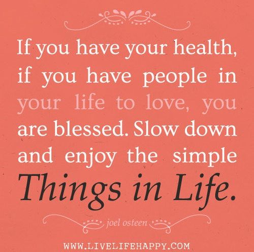 If You Have Your Health If You Have People In Your Life To Love