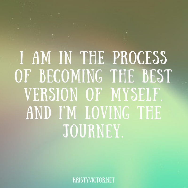 I Am In The Process Of Becoming The Best Version Of Myself And I Am