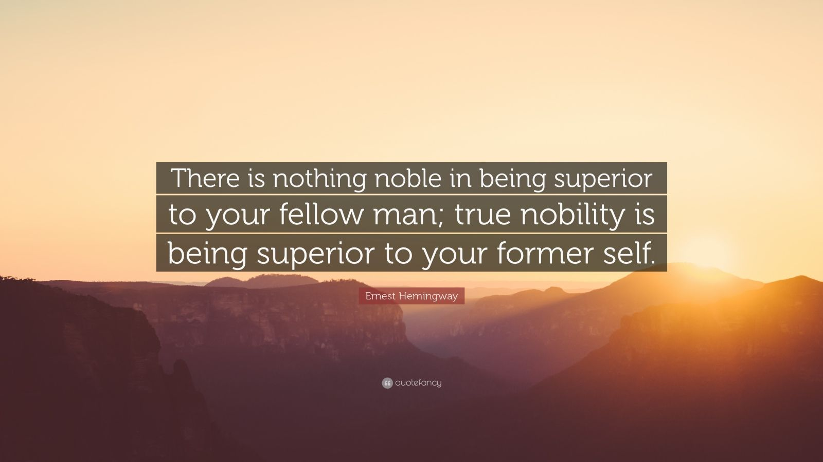 Ernest Hemingway Quote There Is Nothing Noble In Being Superior To