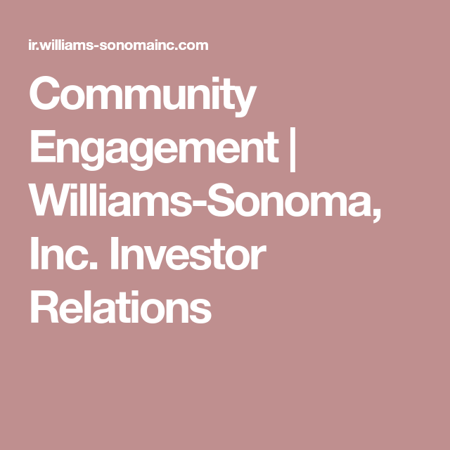 Community Engagement | Williams-Sonoma, Inc  Investor