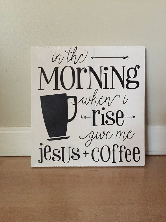 IN THE MORNING WHEN I RISE GIVE ME JESUS AND COFFEE, hand painted, rustic wood sign, farmhouse style, kitchen sign  measures approx. 11 1/4 x 11