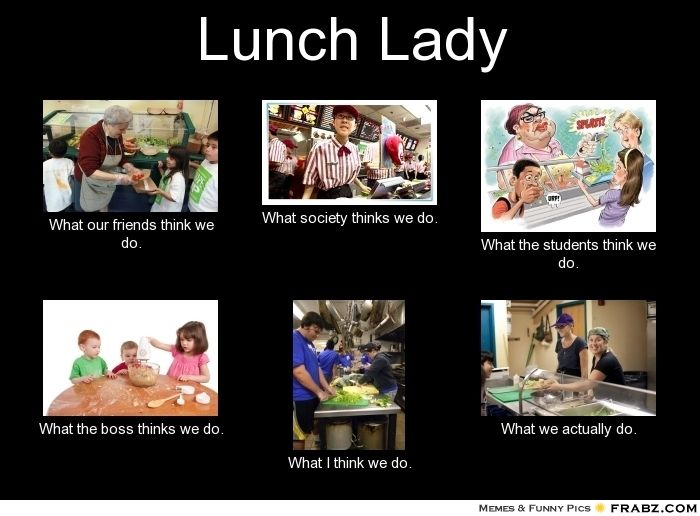 Funny Lunch With Friends Quotes: Lunch Lady... - Meme Generator What I