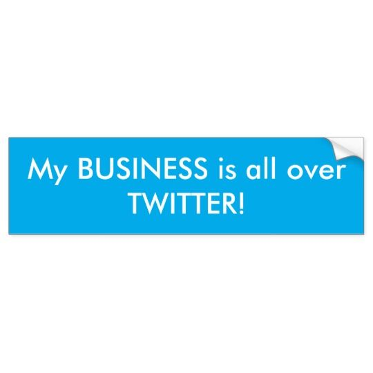 My business is all over twitter bumper sticker