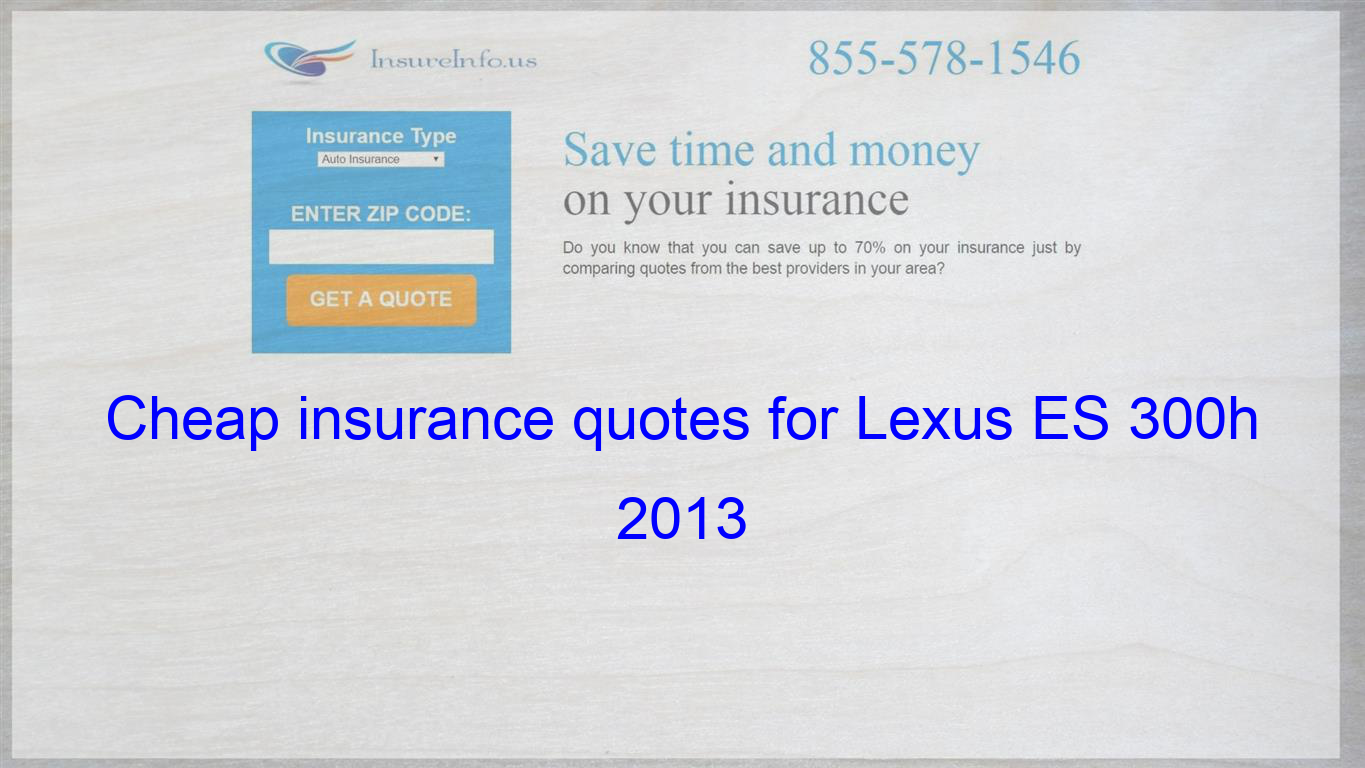 How To Get Cheap Insurance Quotes For Lexus Es 300h 2013 Base