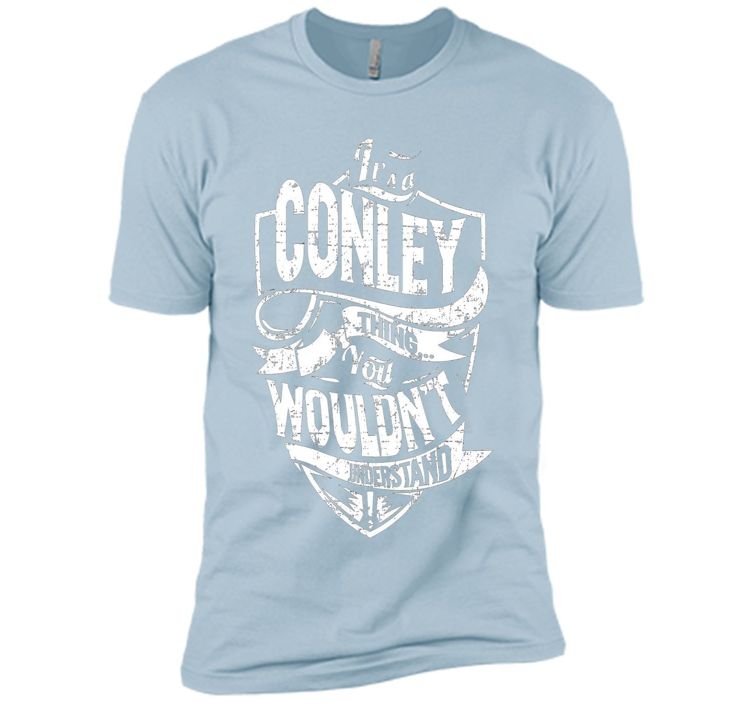 It's A Conley Thing You Wouldn't Understand T-Shirt cool shirt