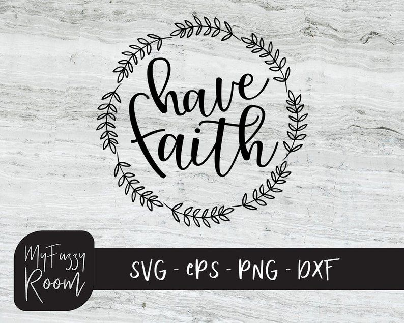 Have Faith Svg Cricut File Clipart Svg File Of Quote Home Etsy Svg Quotes Faith Svg Home Quotes And Sayings