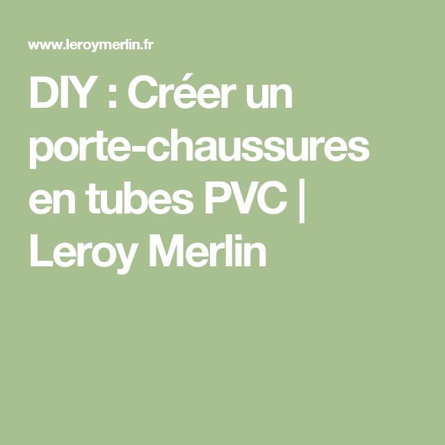 Diy Créer Un Porte Chaussures En Tubes Pvc Leroy Merlin