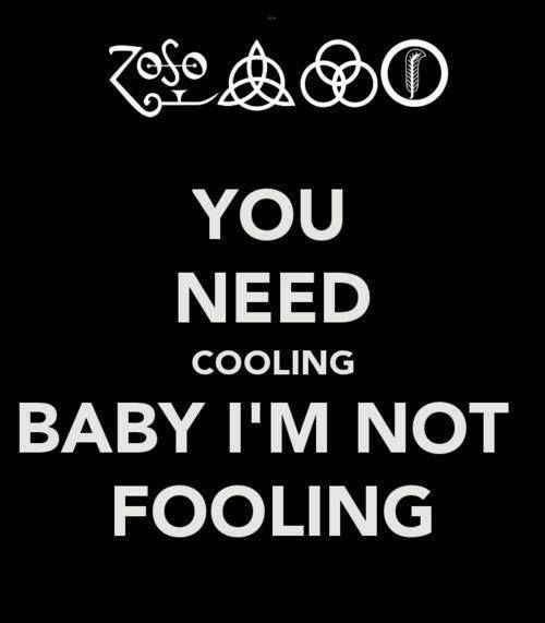 You Need Cooling Baby I'm Not Fooling #flirt #LedZeppelin